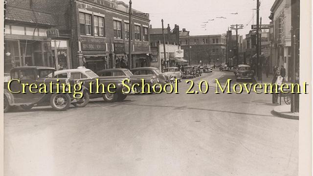 Creating the School 2.0 Movement